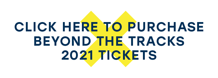 Click here to purchase Beyond the Tracks 2021 Tickets